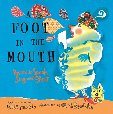 A Foot in the Mouth By Janeczko, Paul B. (COM)/ Raschka, Christopher (ILT)